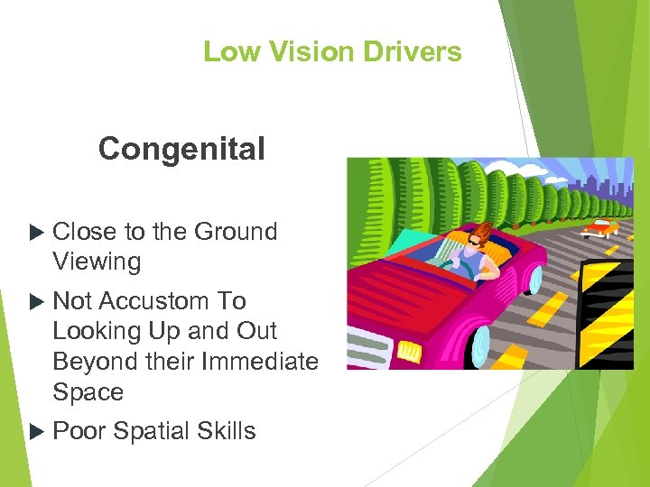 Low Vision Drivers Congenital Close to the Ground Viewing Not Accustom To Looking Up
