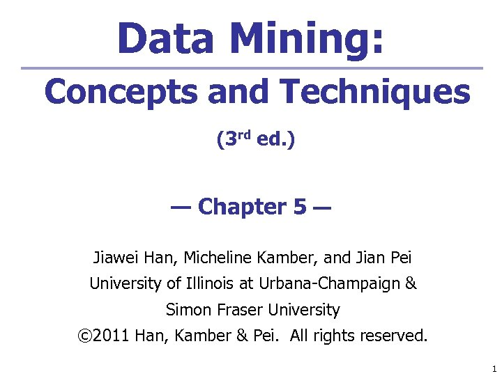 Data Mining: Concepts and Techniques (3 rd ed. ) — Chapter 5 — Jiawei