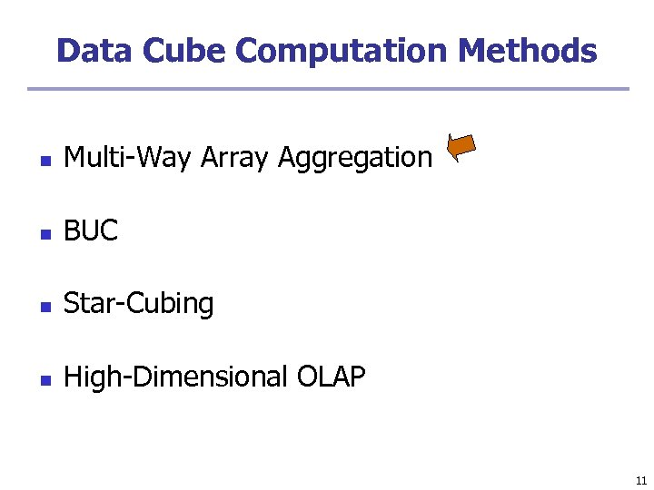Data Cube Computation Methods n Multi-Way Array Aggregation n BUC n Star-Cubing n High-Dimensional