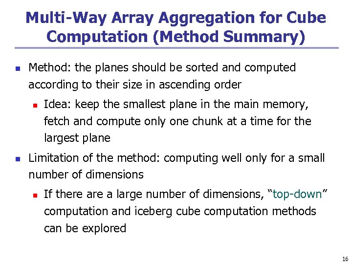 Multi-Way Array Aggregation for Cube Computation (Method Summary) n Method: the planes should be