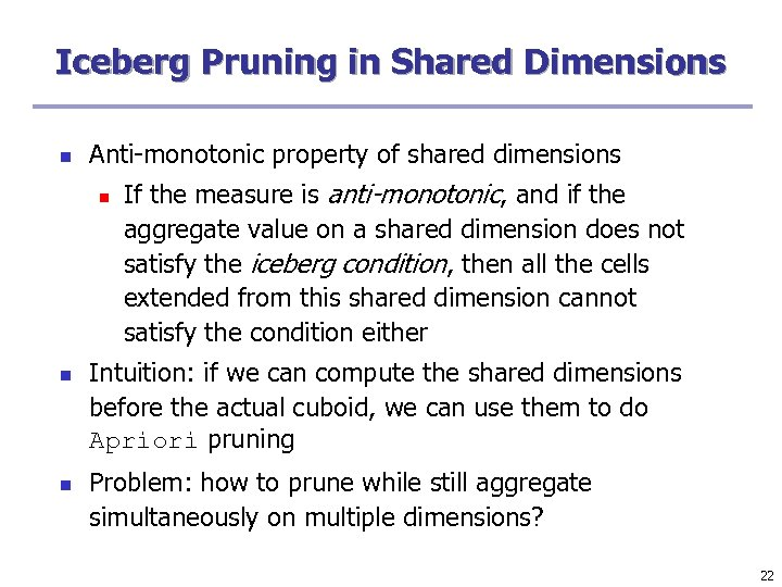 Iceberg Pruning in Shared Dimensions n Anti-monotonic property of shared dimensions n n n