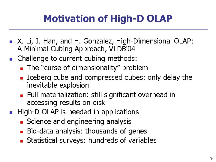 Motivation of High-D OLAP n n n X. Li, J. Han, and H. Gonzalez,