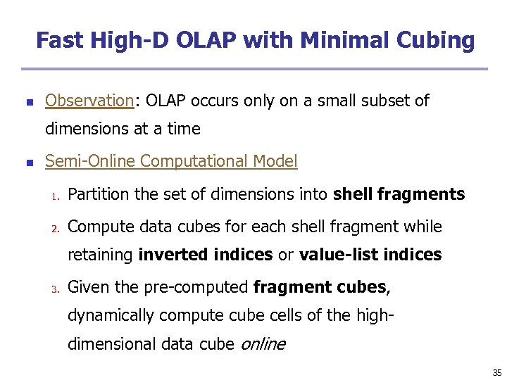 Fast High-D OLAP with Minimal Cubing n Observation: OLAP occurs only on a small