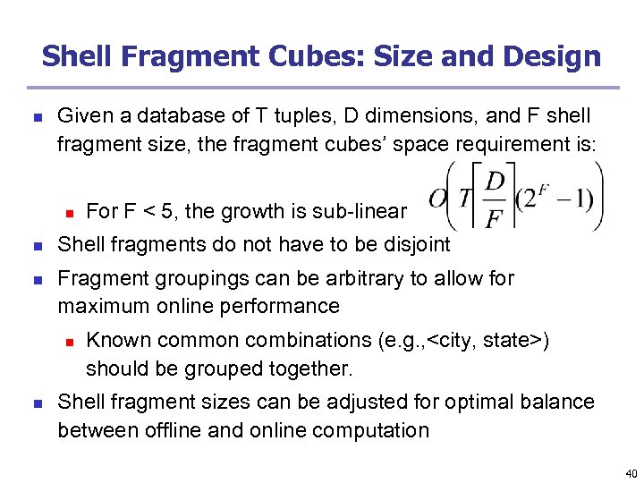 Shell Fragment Cubes: Size and Design n Given a database of T tuples, D