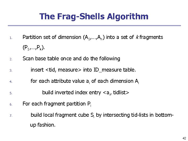 The Frag-Shells Algorithm 1. Partition set of dimension (A 1, …, An) into a