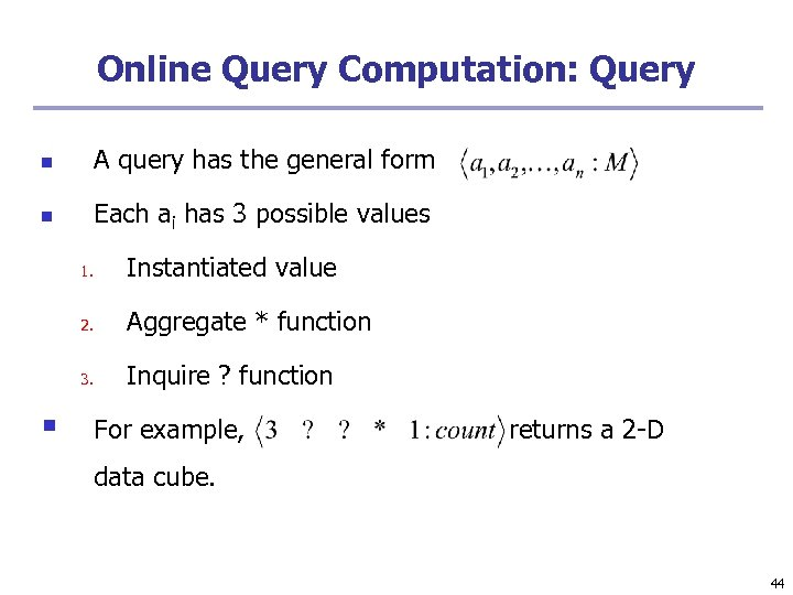 Online Query Computation: Query n A query has the general form n Each ai