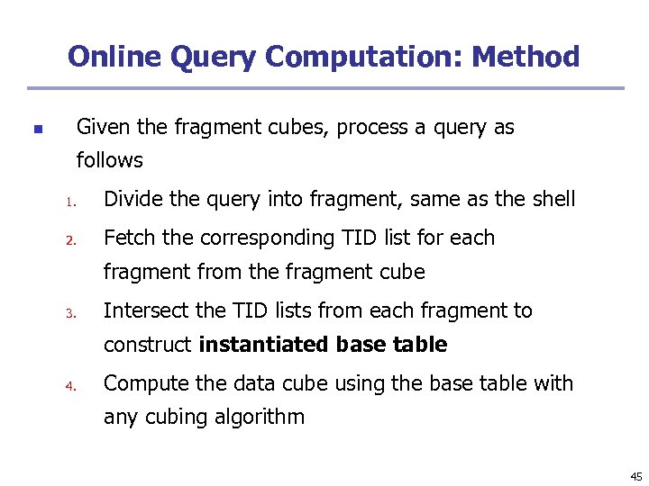 Online Query Computation: Method Given the fragment cubes, process a query as n follows
