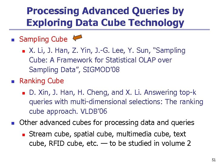 Processing Advanced Queries by Exploring Data Cube Technology n Sampling Cube n n Ranking