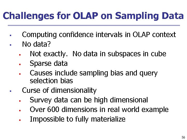 Challenges for OLAP on Sampling Data § § § Computing confidence intervals in OLAP