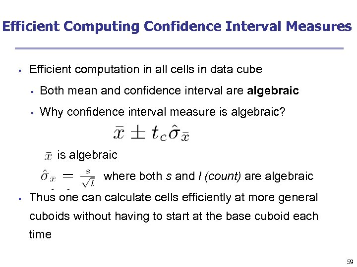 Efficient Computing Confidence Interval Measures § Efficient computation in all cells in data cube
