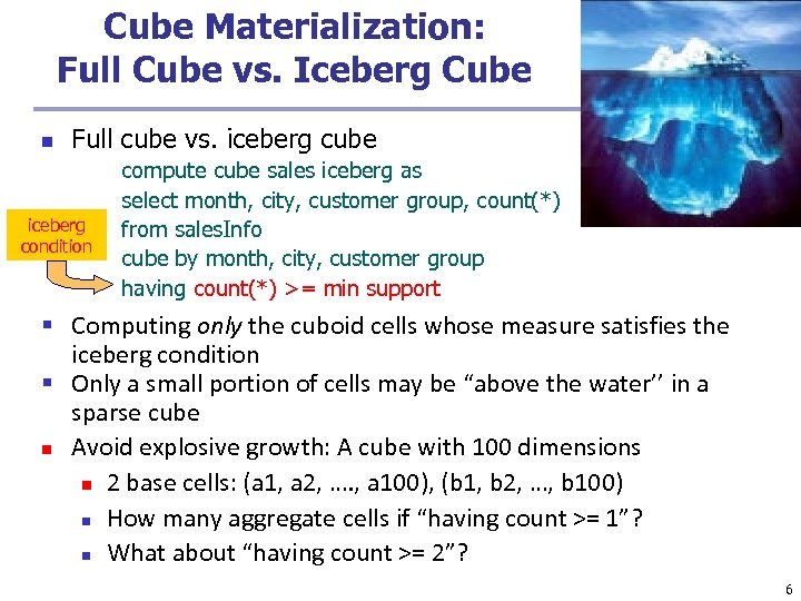 Cube Materialization: Full Cube vs. Iceberg Cube n Full cube vs. iceberg cube iceberg