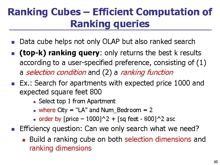 Ranking Cubes – Efficient Computation of Ranking queries n n n Data cube helps