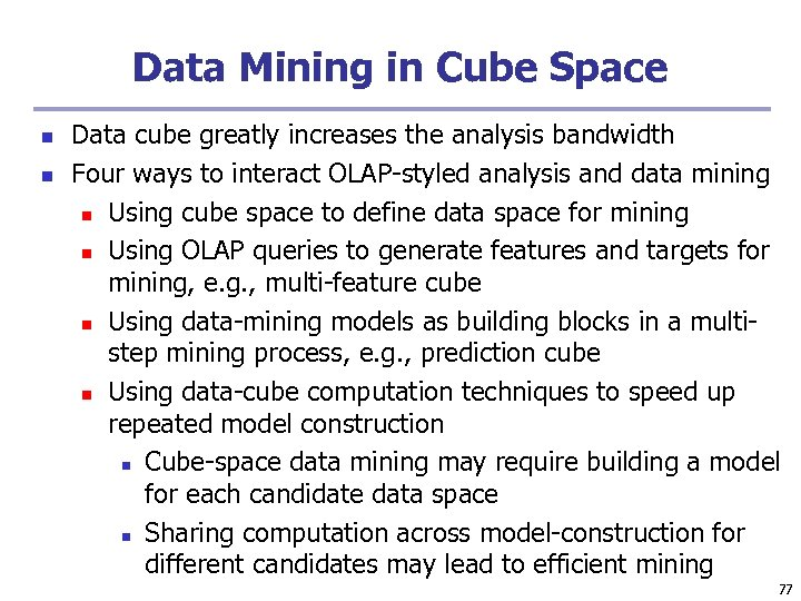 Data Mining in Cube Space n n Data cube greatly increases the analysis bandwidth