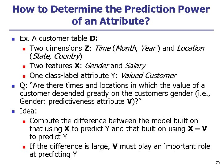 How to Determine the Prediction Power of an Attribute? n n n Ex. A