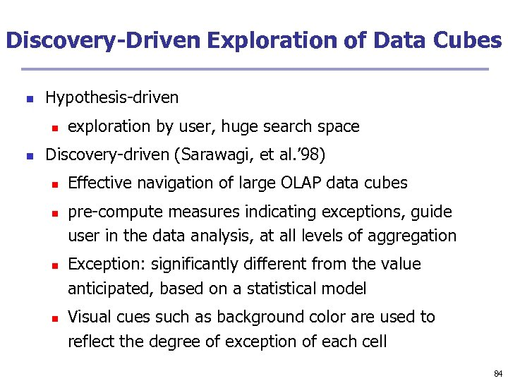 Discovery-Driven Exploration of Data Cubes n Hypothesis-driven n n exploration by user, huge search