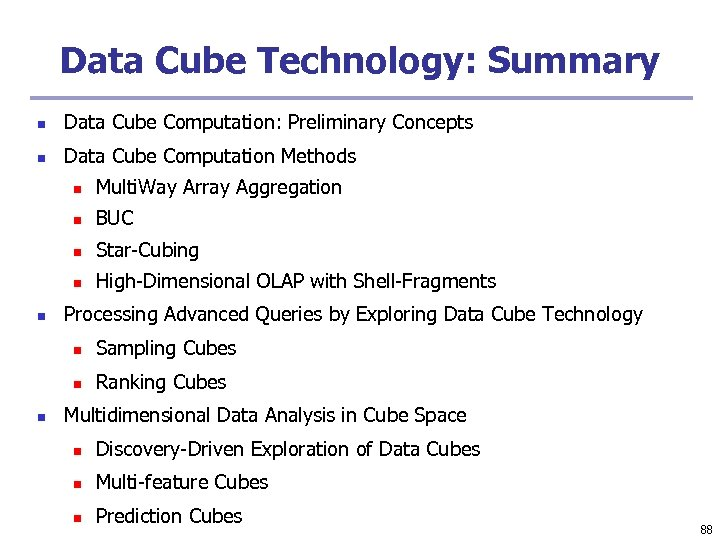 Data Cube Technology: Summary n Data Cube Computation: Preliminary Concepts n Data Cube Computation