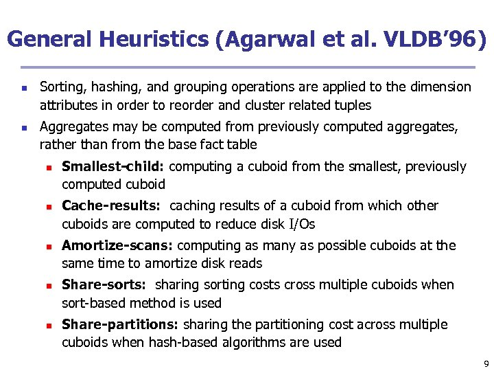 General Heuristics (Agarwal et al. VLDB' 96) n n Sorting, hashing, and grouping operations