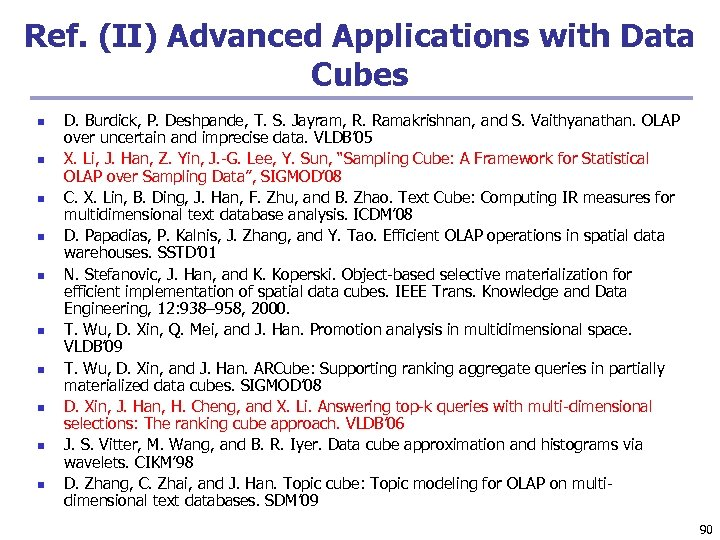 Ref. (II) Advanced Applications with Data Cubes n n n n n D. Burdick,