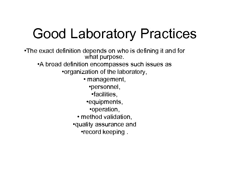 Good Laboratory Practices • The exact definition depends on who is defining it and