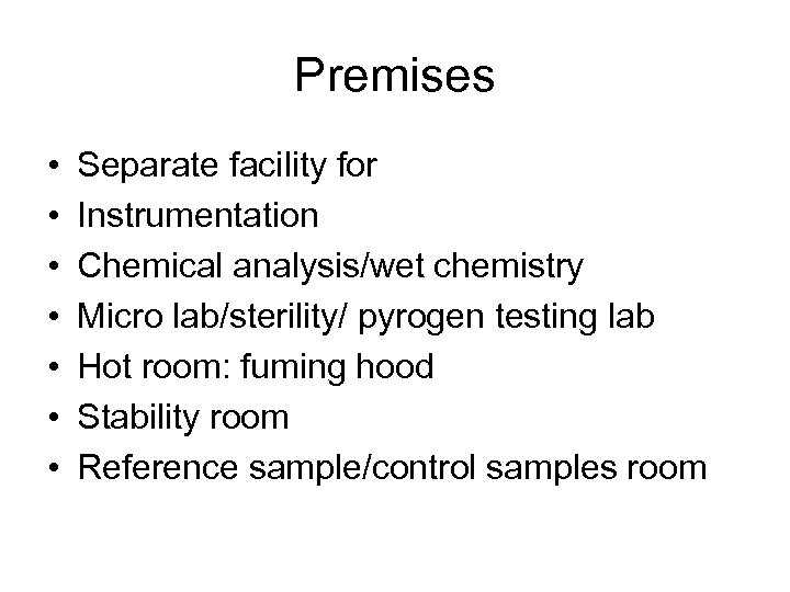 Premises • • Separate facility for Instrumentation Chemical analysis/wet chemistry Micro lab/sterility/ pyrogen testing