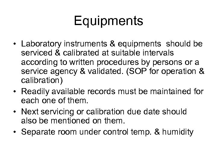 Equipments • Laboratory instruments & equipments should be serviced & calibrated at suitable intervals