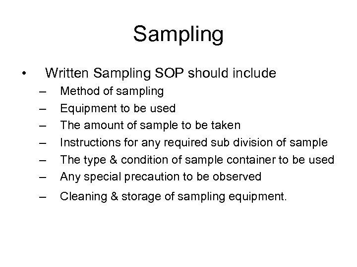 Sampling • Written Sampling SOP should include – – – Method of sampling Equipment