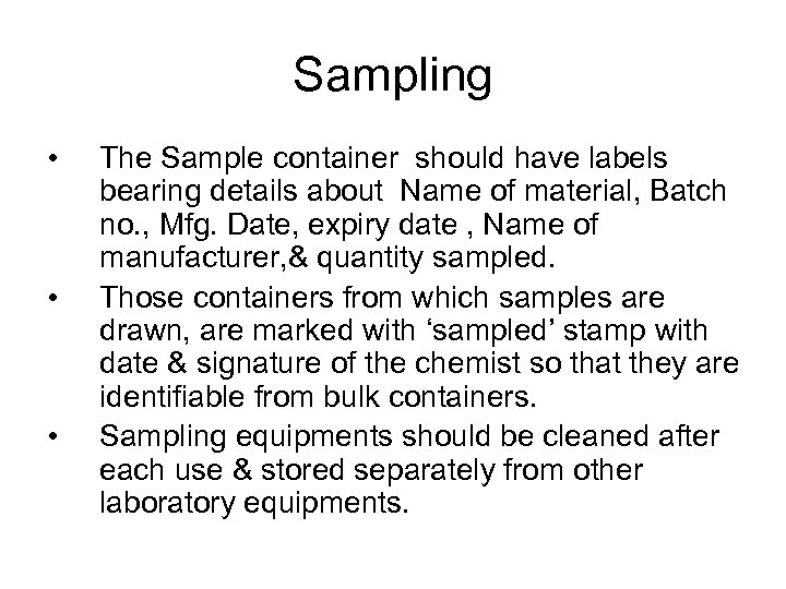 Sampling • • • The Sample container should have labels bearing details about Name