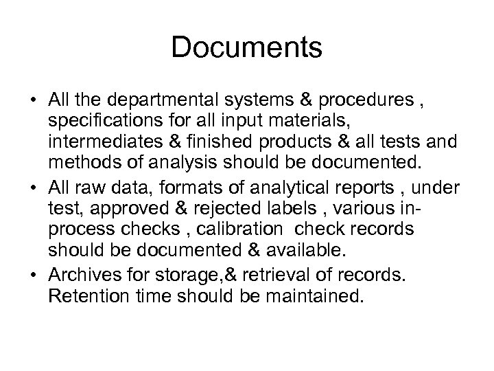 Documents • All the departmental systems & procedures , specifications for all input materials,