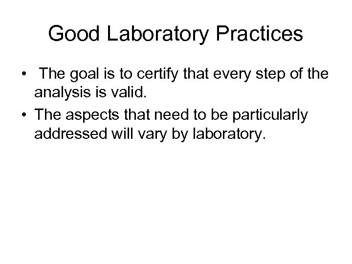 Good Laboratory Practices • The goal is to certify that every step of the