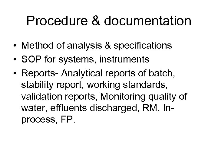 Procedure & documentation • Method of analysis & specifications • SOP for systems, instruments