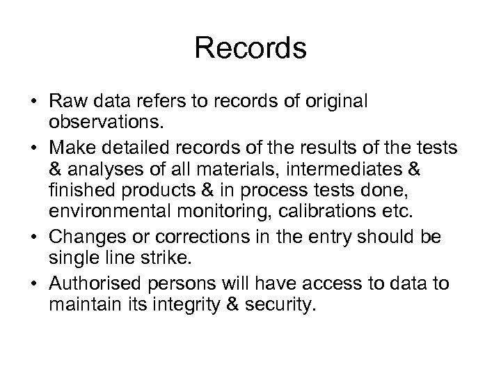 Records • Raw data refers to records of original observations. • Make detailed records