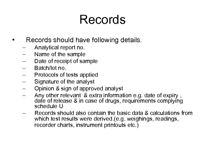 Records • Records should have following details. – – – – – Analytical report