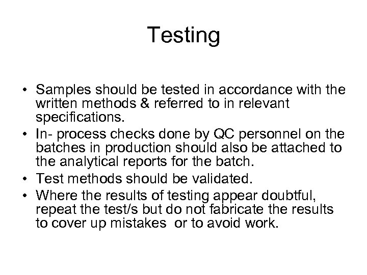 Testing • Samples should be tested in accordance with the written methods & referred
