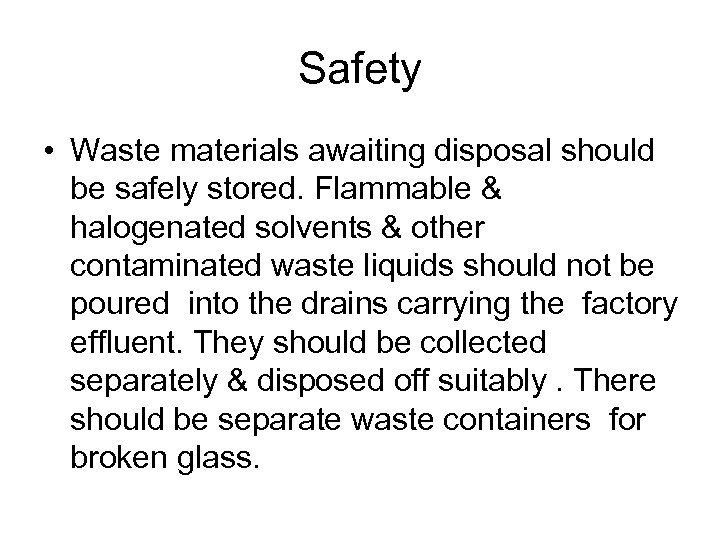 Safety • Waste materials awaiting disposal should be safely stored. Flammable & halogenated solvents