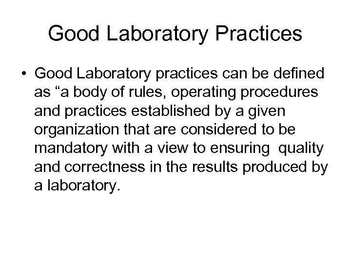 """Good Laboratory Practices • Good Laboratory practices can be defined as """"a body of"""