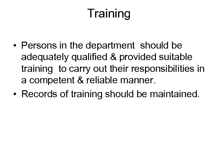Training • Persons in the department should be adequately qualified & provided suitable training