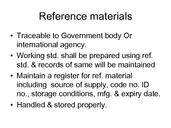 Reference materials • Traceable to Government body Or international agency. • Working std. shall