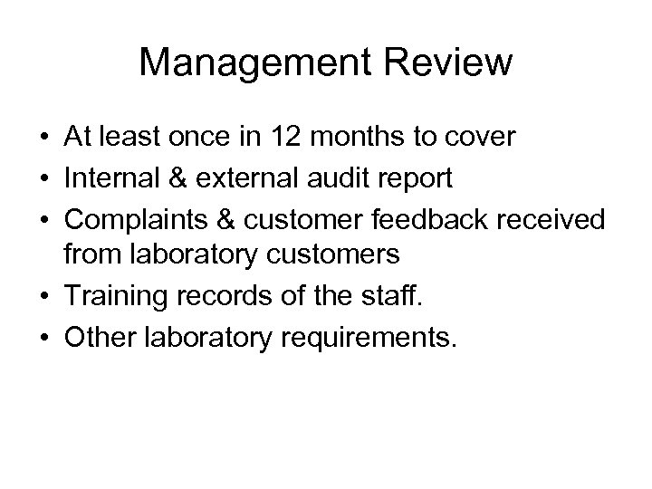 Management Review • At least once in 12 months to cover • Internal &