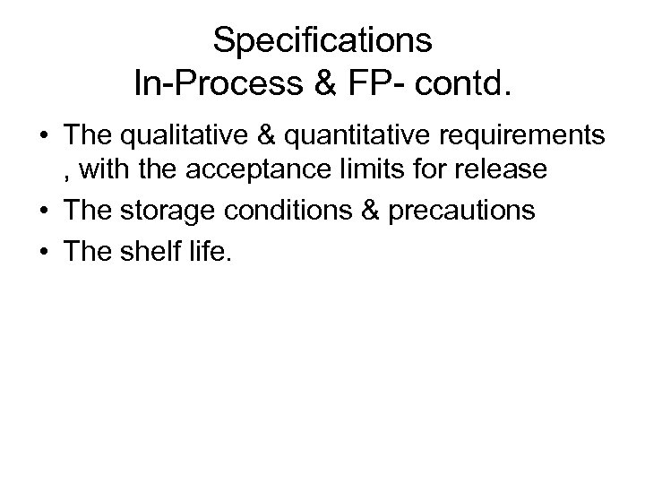 Specifications In-Process & FP- contd. • The qualitative & quantitative requirements , with the
