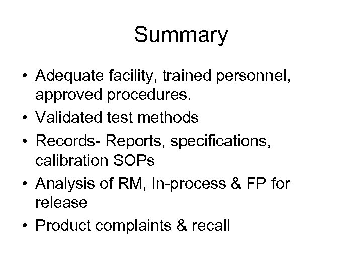 Summary • Adequate facility, trained personnel, approved procedures. • Validated test methods • Records-