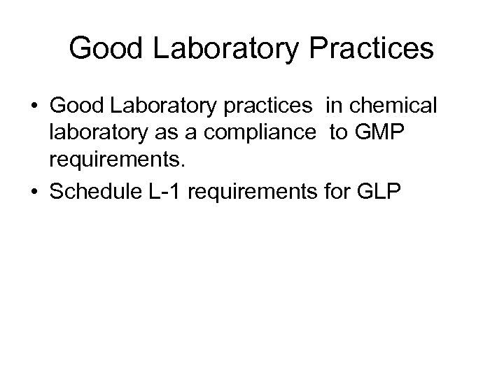 Good Laboratory Practices • Good Laboratory practices in chemical laboratory as a compliance to