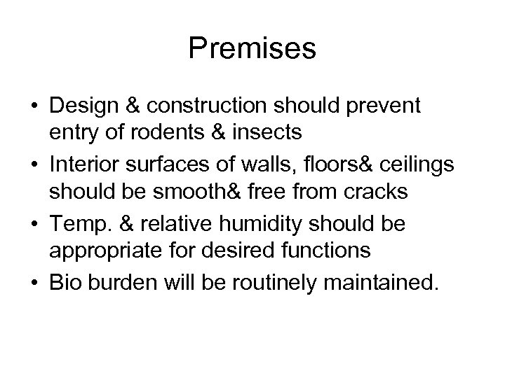 Premises • Design & construction should prevent entry of rodents & insects • Interior