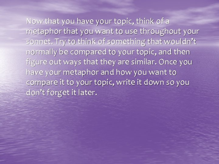 Now that you have your topic, think of a metaphor that you want to