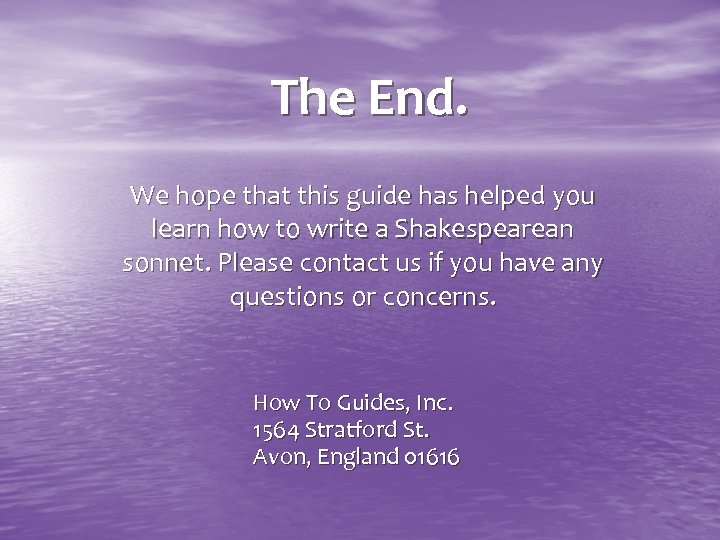 The End. We hope that this guide has helped you learn how to write