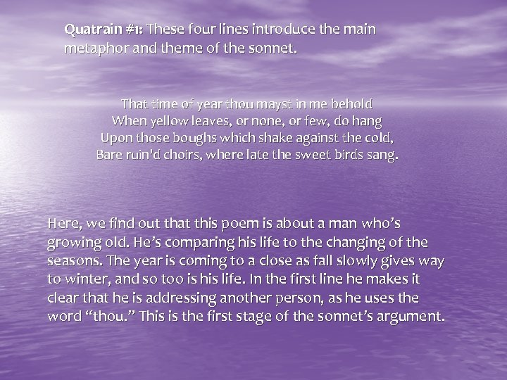 Quatrain #1: These four lines introduce the main metaphor and theme of the sonnet.