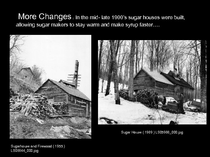 More Changes : In the mid- late 1900's sugar houses were built, allowing sugar