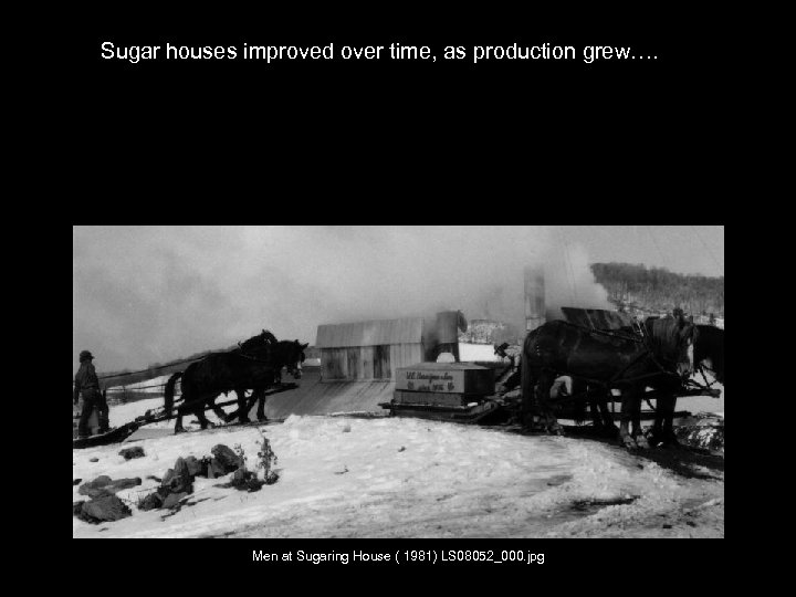 Sugar houses improved over time, as production grew…. Sales and Marketing Needs Men at