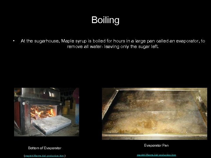Boiling • At the sugarhouse, Maple syrup is boiled for hours in a large