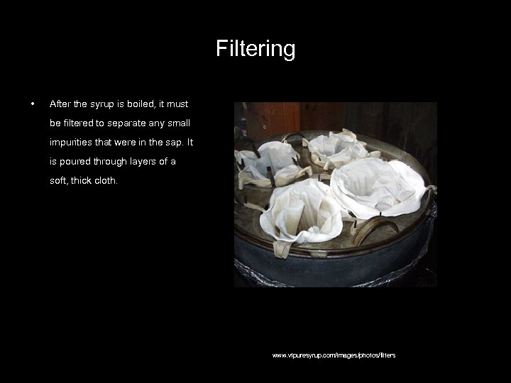 Filtering • After the syrup is boiled, it must be filtered to separate any