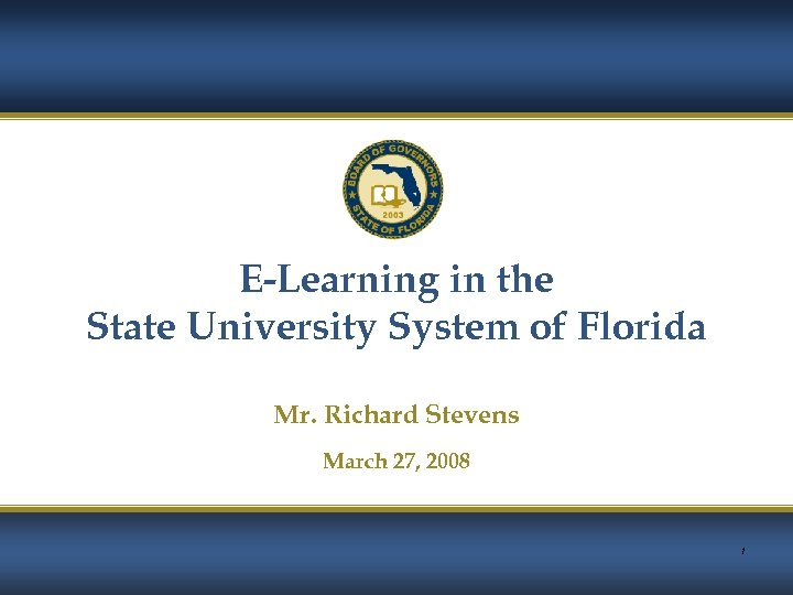 E-Learning in the State University System of Florida Mr. Richard Stevens March 27, 2008